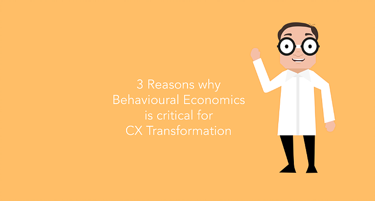 3 Reasons why Behavioural Economics is critical for CX Transformation